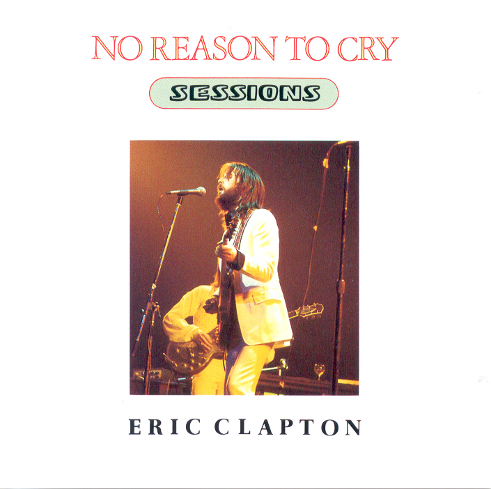 Eric Clapton No Reason To Cry Sessions